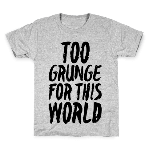 Too Grunge For This World Kids T-Shirt