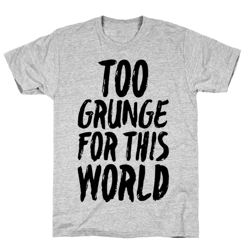 Too Grunge For This World Mens T-Shirt