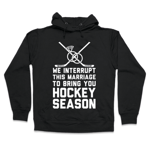 We Interrupt This Marriage To Bring You Hockey Season Hooded Sweatshirt