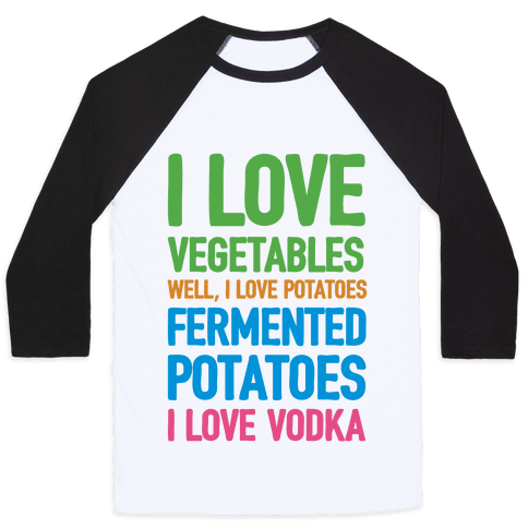 I Love Vegetables I Love Vodka Baseball Tee