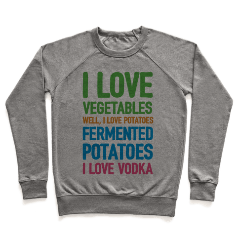 I Love Vegetables I Love Vodka Pullover