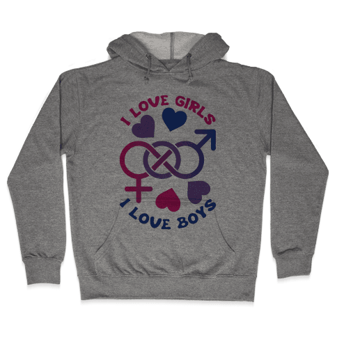 I Love Girls I Love Boys Hooded Sweatshirt