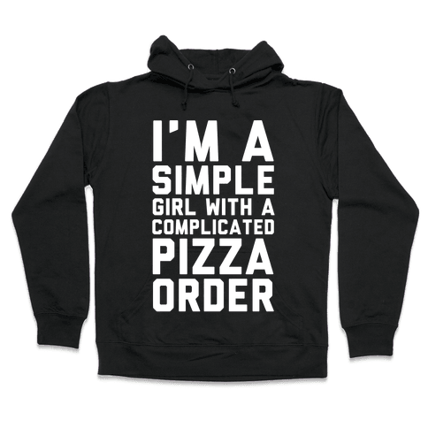 I'm A Simple Girl With A Complicated Pizza Order Hooded Sweatshirt