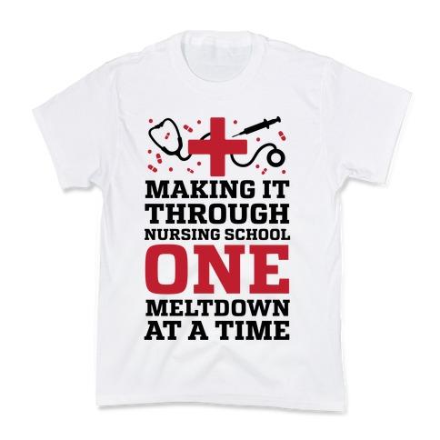 Making It Through Nursing School One Meltdown At A Time Kids T-Shirt
