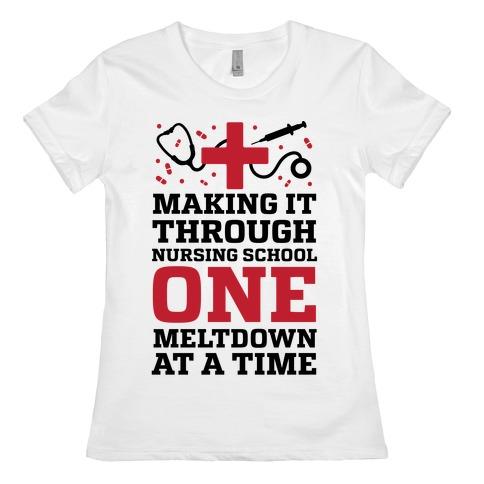 Making It Through Nursing School One Meltdown At A Time Womens T-Shirt