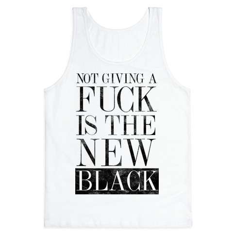 Not Giving A F*** Is The New Black Tank Top