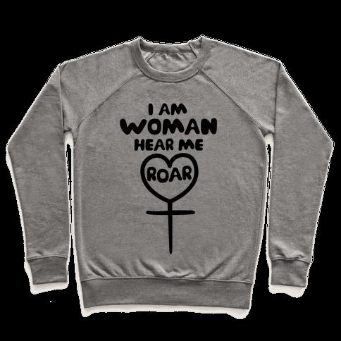 I Am Woman Hear Me Roar Pullover