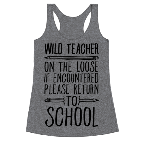Wild Teacher Please Return To School Racerback Tank Top