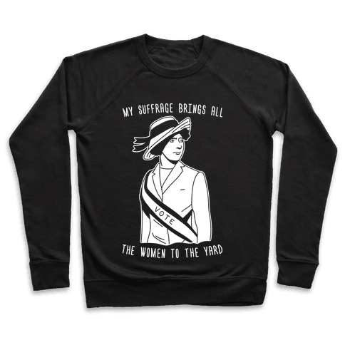 My Suffrage Brings All The Women To The Yard Pullover