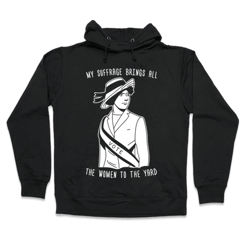My Suffrage Brings All The Women To The Yard Hooded Sweatshirt