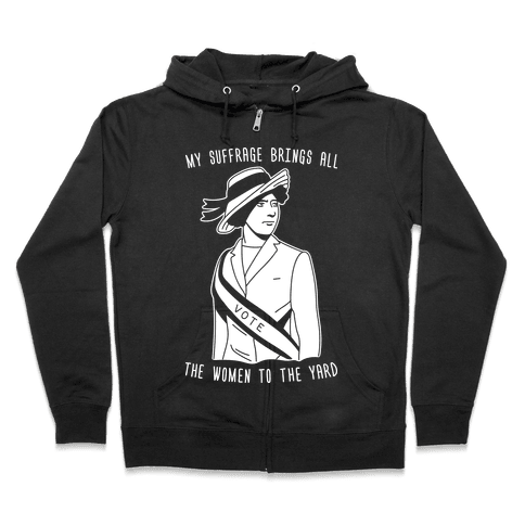 My Suffrage Brings All The Women To The Yard Zip Hoodie