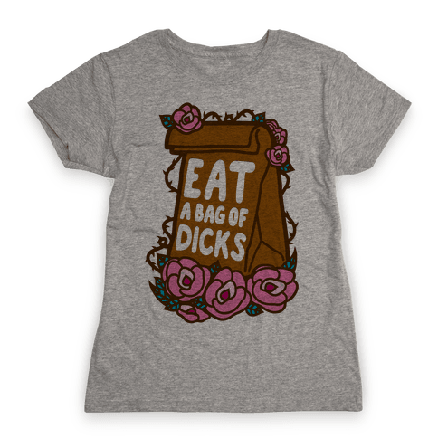 Eat A Bag of Dicks Womens T-Shirt
