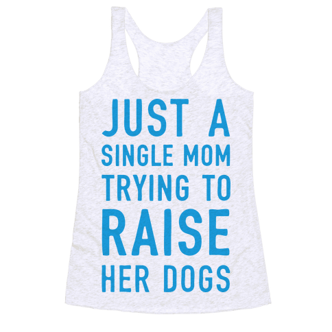 Just A Single Mom Trying To Raise Her Dogs Racerback Tank Top