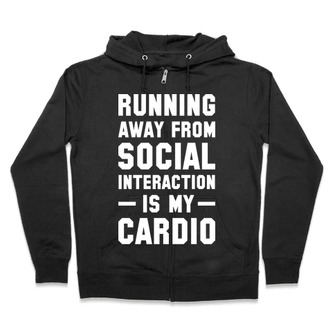 Running Away From Social Interaction Is My Cardio Zip Hoodie