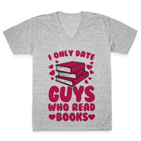 I Only Date Guys Who Read Books V-Neck Tee Shirt