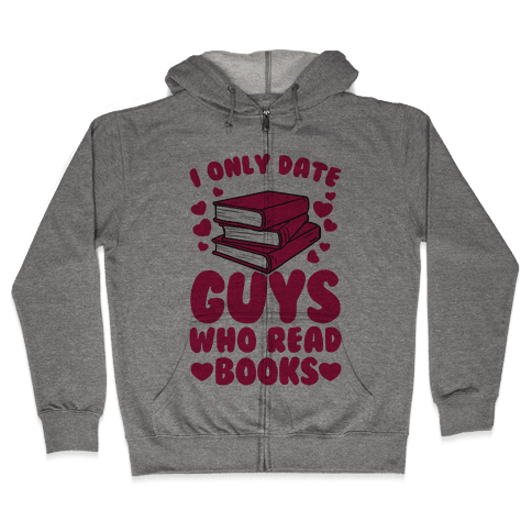 I Only Date Guys Who Read Books Zip Hoodie