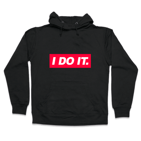 I Do It. Hooded Sweatshirt