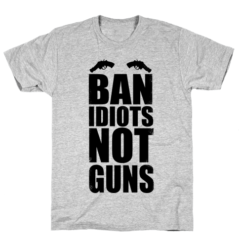 e9ba24c6 Ban Idiots, Not Guns Mens/Unisex T-Shirt