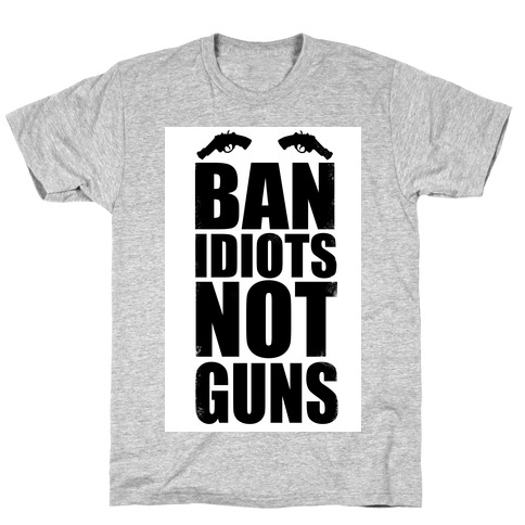 Ban Idiots, Not Guns Mens T-Shirt