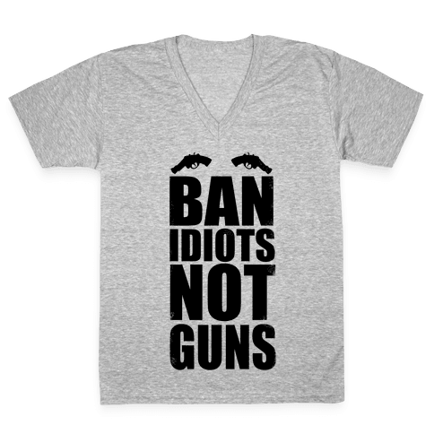 Ban Idiots, Not Guns V-Neck Tee Shirt