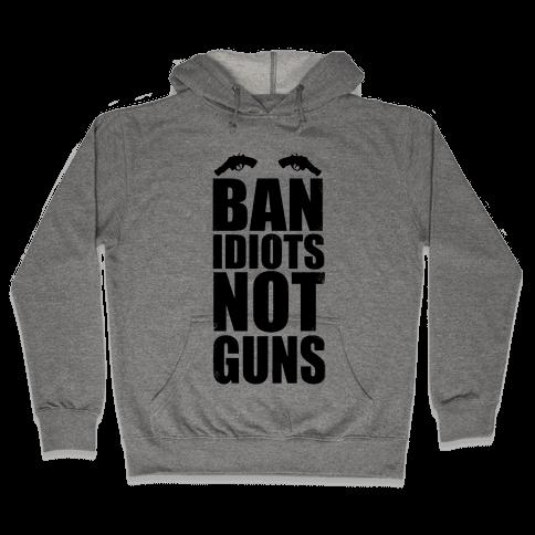 Ban Idiots, Not Guns Hooded Sweatshirt
