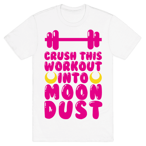 Crush This Workout Into Moon Dust Mens T-Shirt
