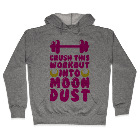 Crush This Workout Into Moon Dust Hooded Sweatshirt