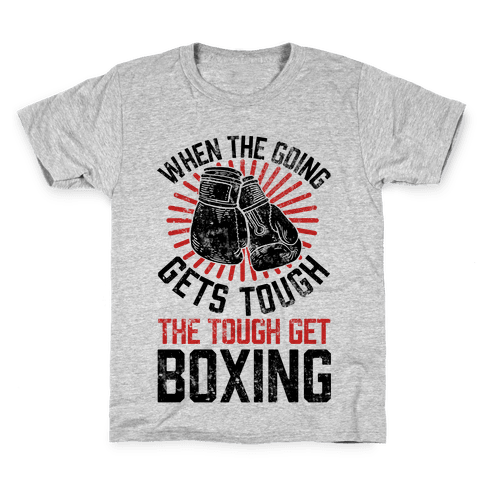 When The Going Gets Tough The Tough Get Boxing Kids T-Shirt