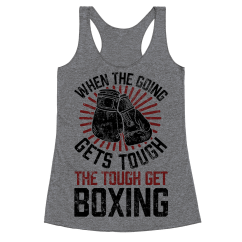 When The Going Gets Tough The Tough Get Boxing Racerback Tank Top