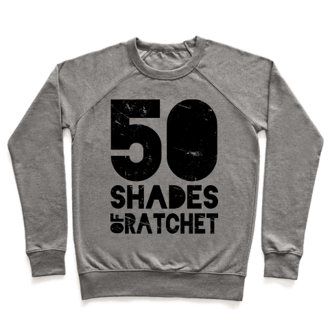 50 Shades of Ratchet Pullover