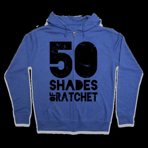 50 Shades of Ratchet Zip Hoodie