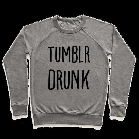 Tumblr Drunk Pullover