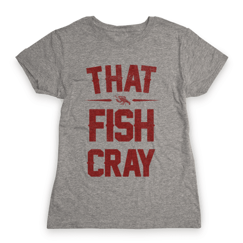 That Fish Cray! Womens T-Shirt
