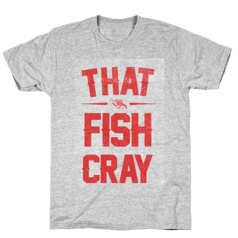 That Fish Cray! T-Shirt