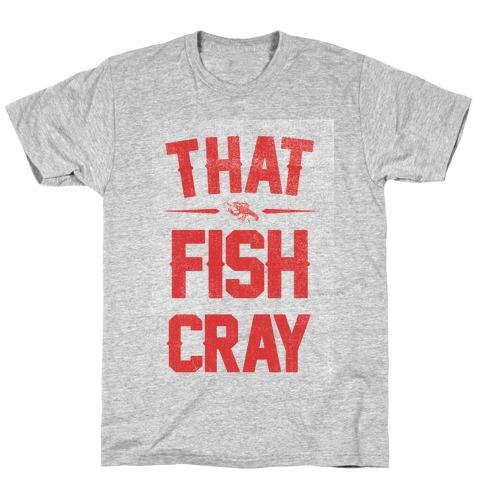 That Fish Cray! T-Shirt