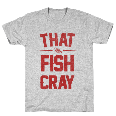 That Fish Cray! Mens T-Shirt