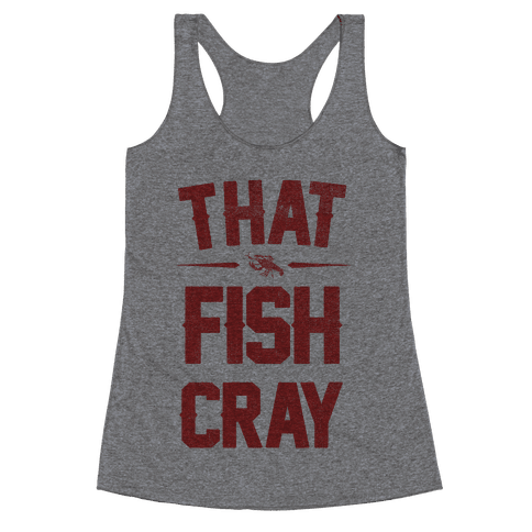 That Fish Cray! Racerback Tank Top