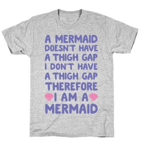 Mermaids Don't Have Thigh Gaps So I Am A Mermaid T-Shirt