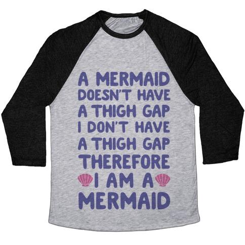 Mermaids Don't Have Thigh Gaps So I Am A Mermaid Baseball Tee