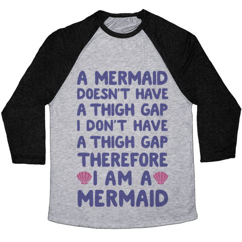 Mermaids Don't Have Thigh Gaps So I Am A Mermaid Baseball Tee
