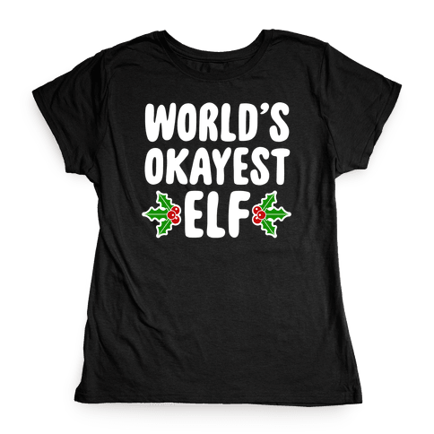 World's Okayest Elf Womens T-Shirt