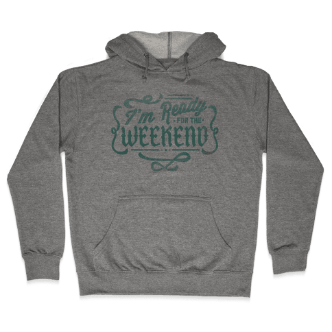 I'm Ready for the Weekend Hooded Sweatshirt