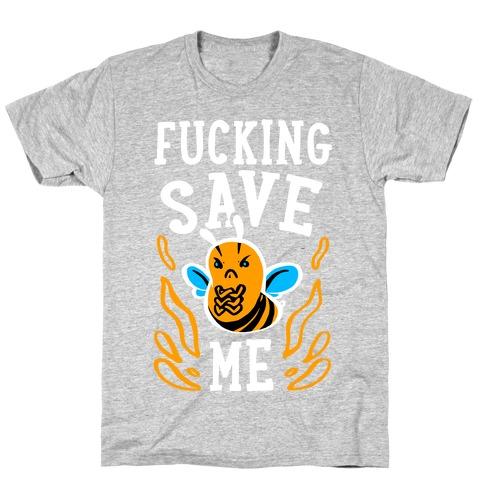 F***ing Save Me! (Honeybee) T-Shirt