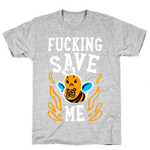 F***ing Save Me! (Honeybee) Mens T-Shirt
