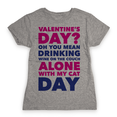 Valentine's Day Alone With My Cat Womens T-Shirt