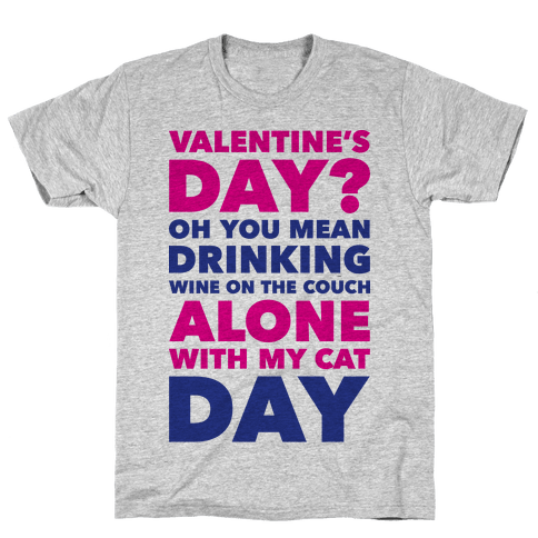 Valentine's Day Alone With My Cat Mens T-Shirt