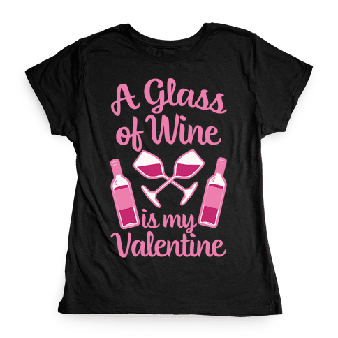 A Glass Of Wine Is My Valentine Womens T-Shirt
