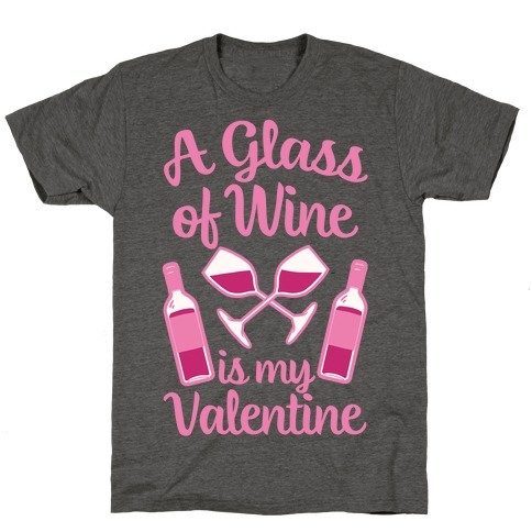 A Glass Of Wine Is My Valentine T-Shirt