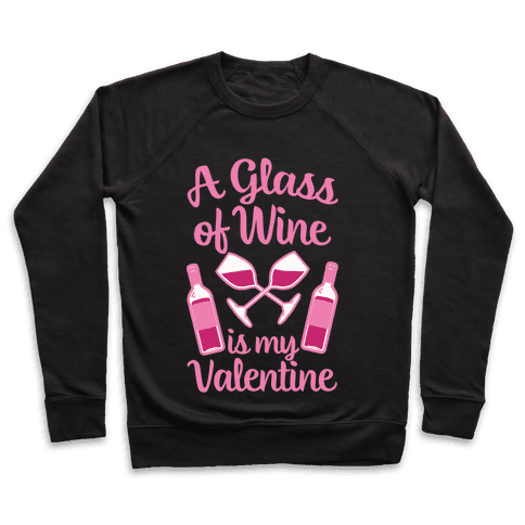 A Glass Of Wine Is My Valentine Pullover