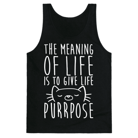 The Meaning of Life is to Give Life Purrpose Tank Top